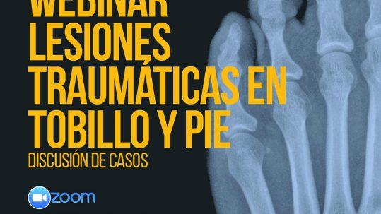 Webinar y Discusión de Casos sobre Lesiones Traumáticas en Tobillo y Pie